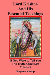 Lord Krishna and His Essential Teachings  If God Were to Tell You the Truth About Life, This is It