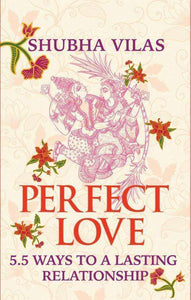 Perfect Love: 5.5 Ways to a Lasting Relationship Paperback