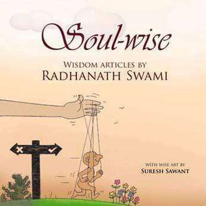 Soul-wise: Wisdom Articles by Radhanath Swami