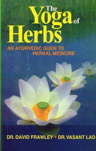 The Yoga of Herbs: An Ayurvedic Guide to Herbal Medicine - Sacred Boutique