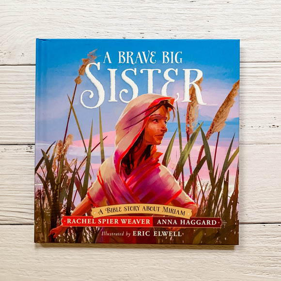 A Brave Big Sister : A Bible Story About Miriam