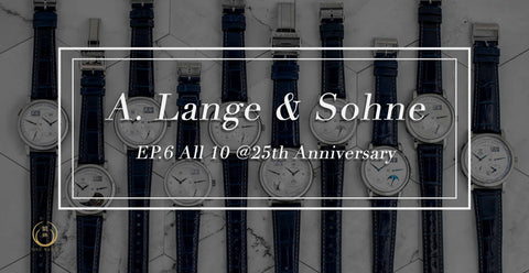 A.Lange & Söhne EP.6 All 10 @25th Anniversary