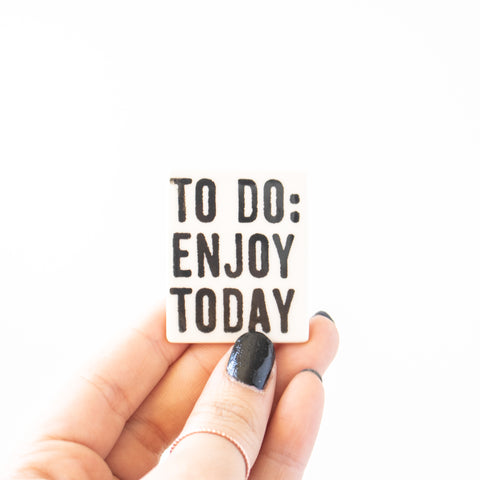 To Do: Enjoy Today Magnet