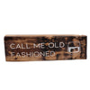Call Me Old Fashioned Sign