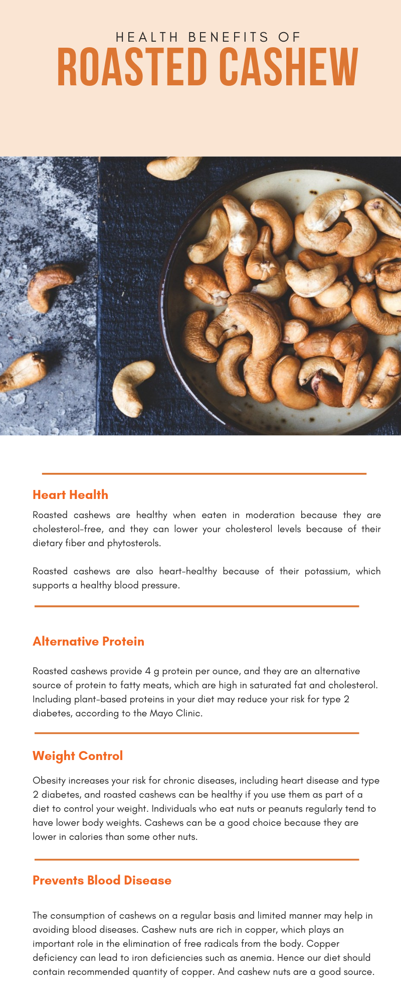 Cashews are a powerhouse of vitamins, minerals, and other beneficial nutrients.  While other nuts, such as almonds, may be higher in protein and fiber, eating nuts like cashews has been linked to cancer prevention, heart health, and weight maintenance.