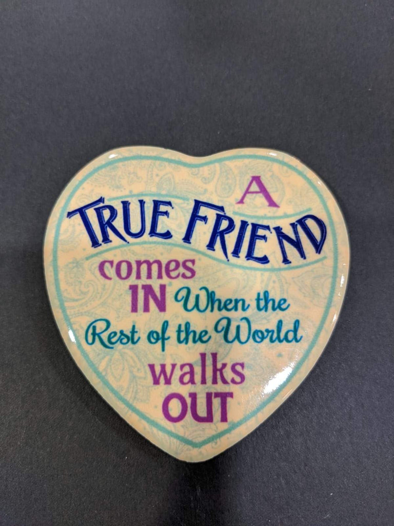 Love Heart Magnet - A True Friend comes in when the rest of the world walks out