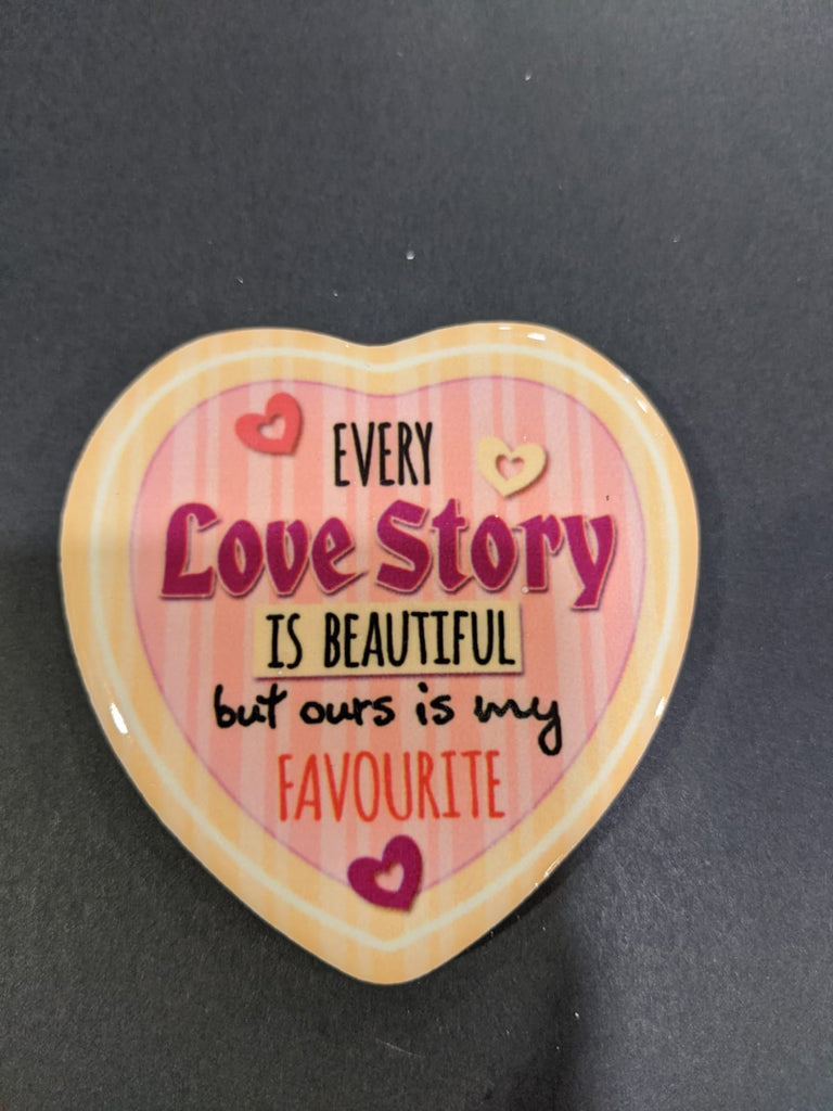Love Heart Magnet -Every Love Story is Beautiful, but ours is my Favourite