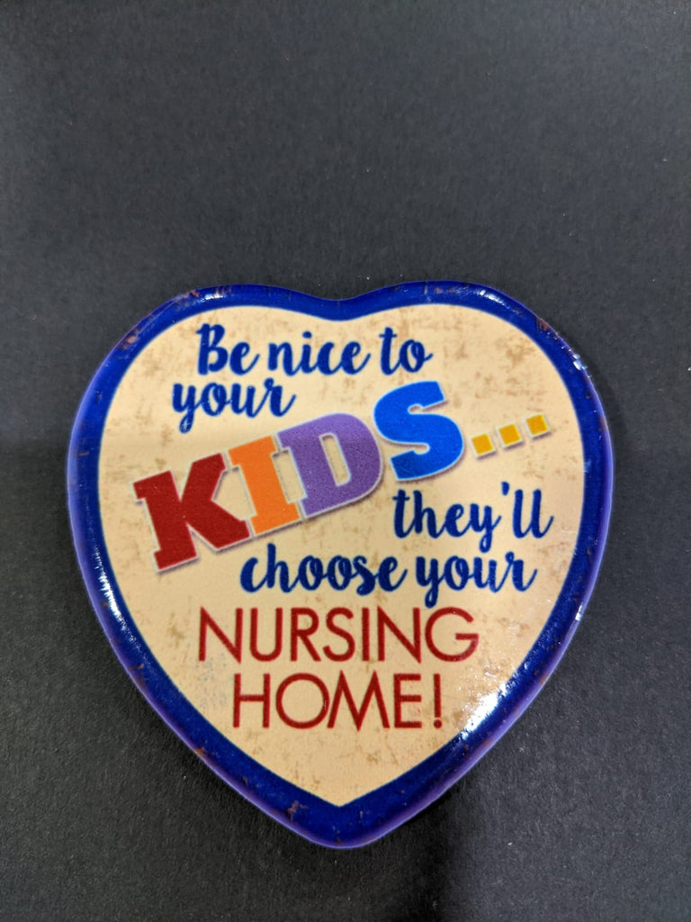 Love Heart Magnet - Be nice to your Kids... They will choose your nursing home!
