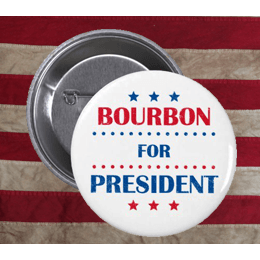 Bourbon for President Election Pin