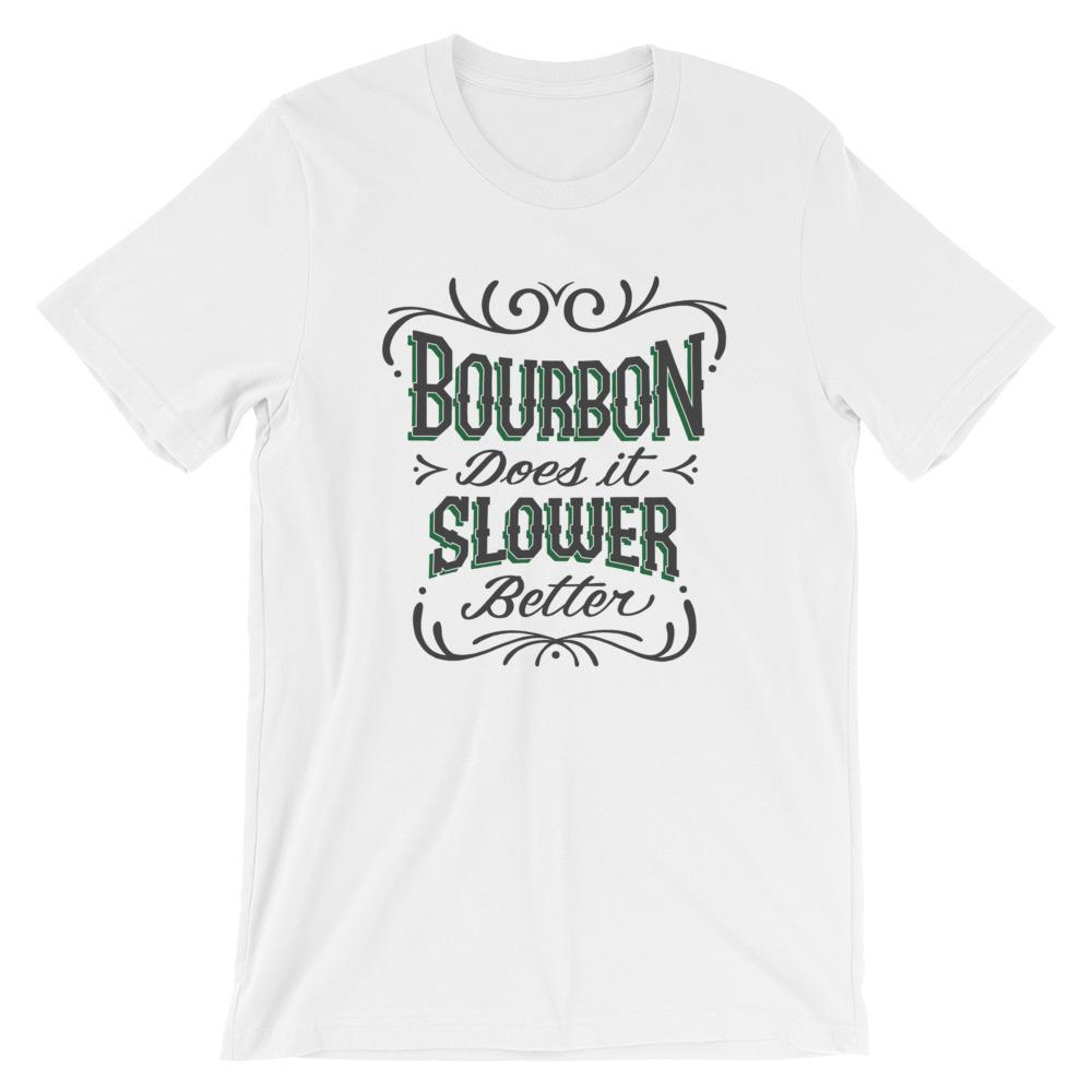Bourbon Does it Slower Better - Short-Sleeve Unisex T-Shirt - Bourbon Outfitter