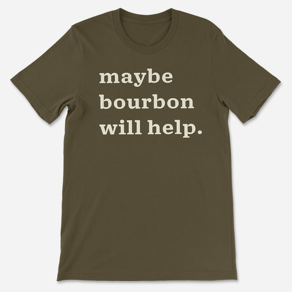 Maybe Bourbon will Help T-Shirt