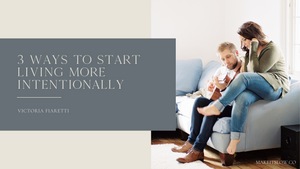 3 Ways to Start Living More Intentionally
