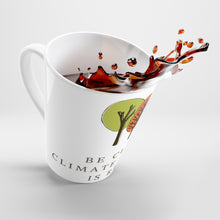 Load image into Gallery viewer, Latte mug - Be Clear Climate Change Is Real