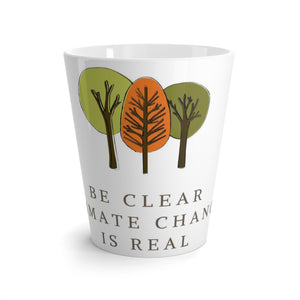 Latte mug - Be Clear Climate Change Is Real