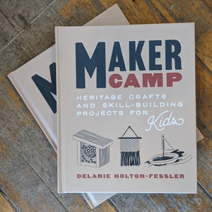 Maker Camp: Heritage crafts and skill-building projects for kids