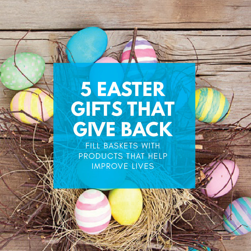 5 Easter Gifts That Give Back