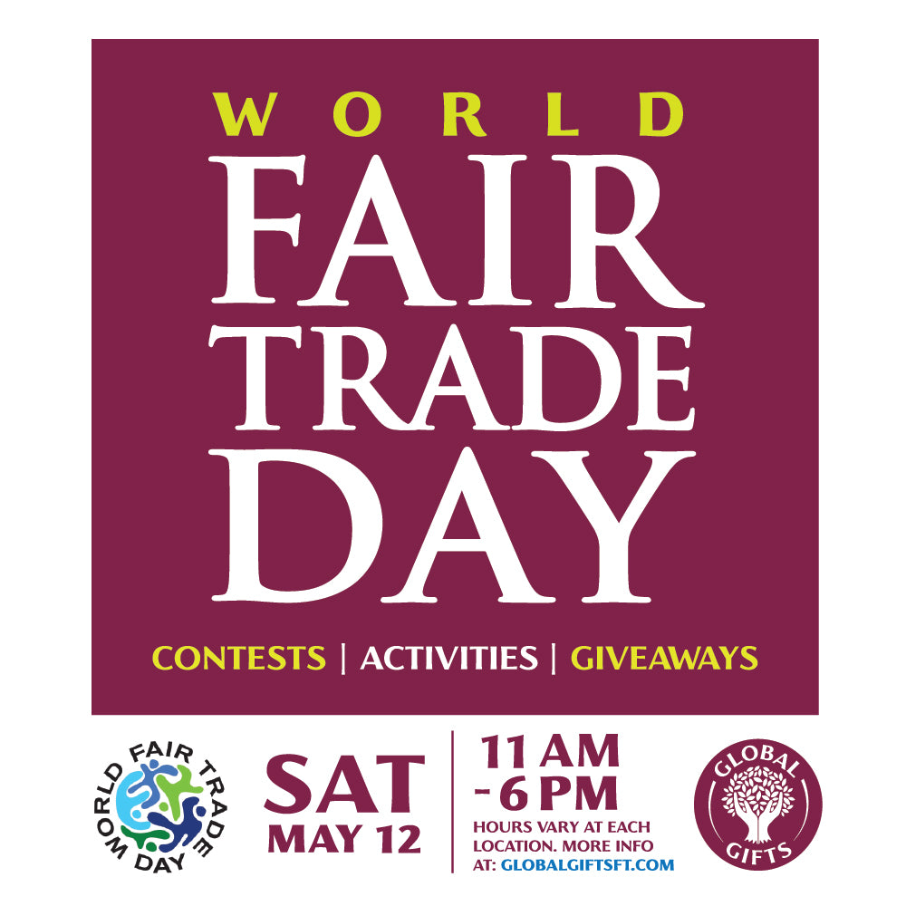 Global Gifts Celebrates World Fair Trade Day Saturday May 12th!
