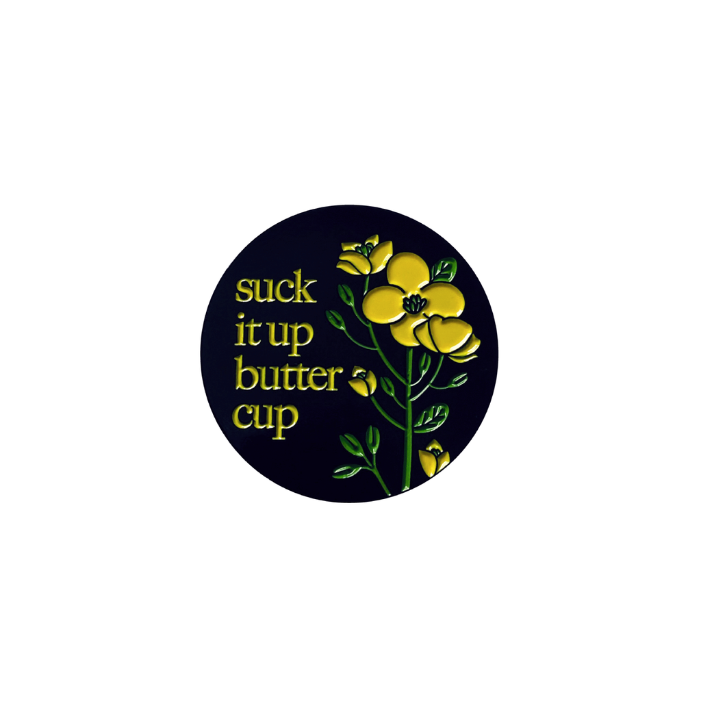 Suck It Up Buttercup Pin