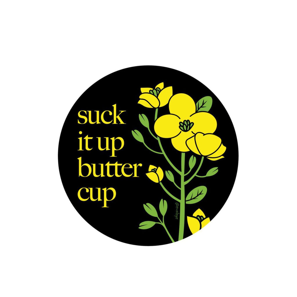 Suck it up buttercup Sticker