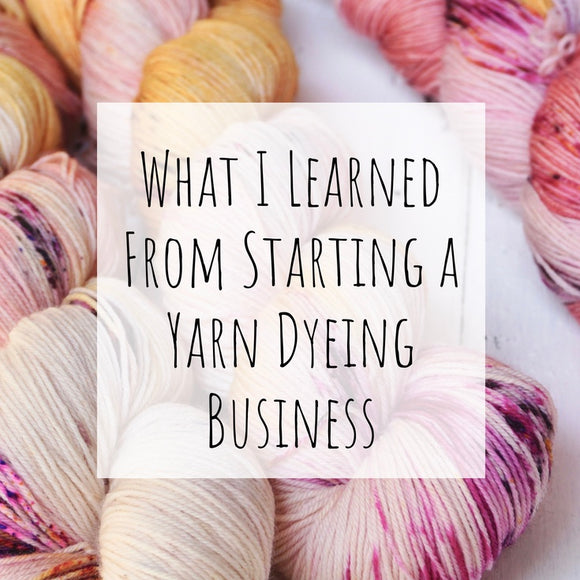 What I Learned From Starting a Yarn Dyeing Business