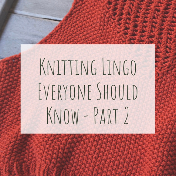 Knitting Lingo Everyone Should Know - Part 2
