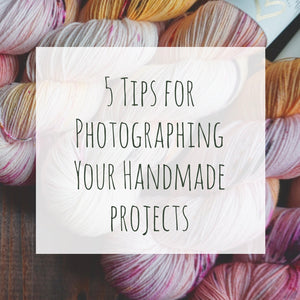 5 Tips for Photographing Your Handmade Projects