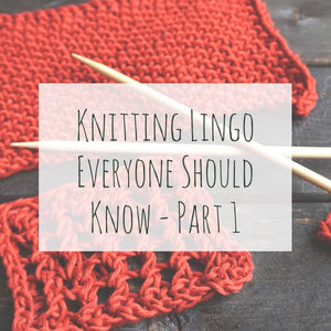 Knitting Lingo Everyone Should Know - Part 1