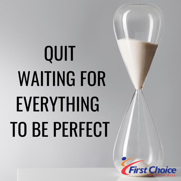 Quit Waiting for Everything to Be Perfect