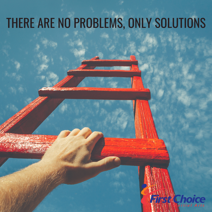 There are No Problems, Only Solutions