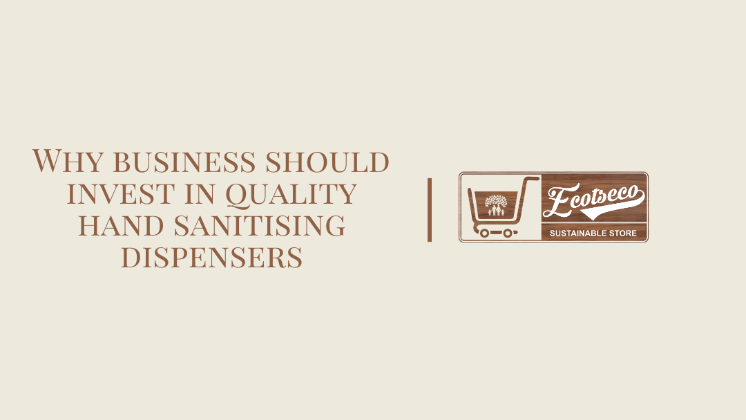 Why business should invest in quality hand sanitising dispensers