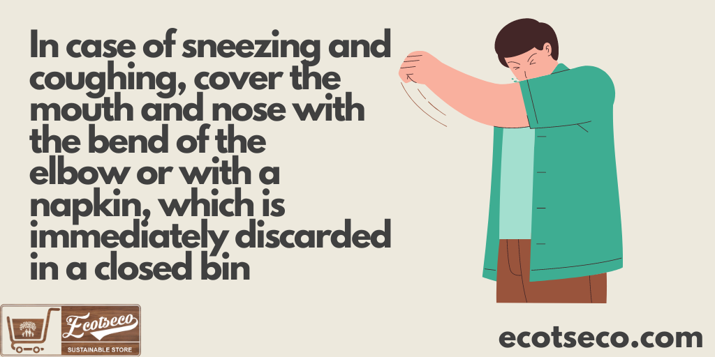 In case of sneezing and coughing, cover the mouth and nose with the bend of the elbow or with a napkin, which is immediately discarded in a closed bin