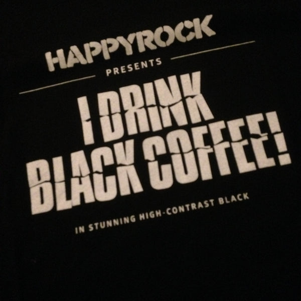 I Drink Black Coffee T-Shirt