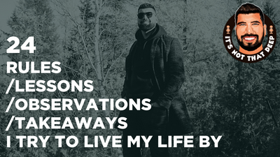 24 Rules/Lessons/Observations/Takeaways that I try to live my life by