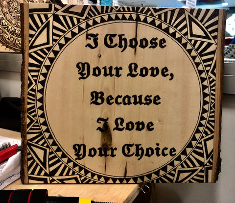 Beautiful  Quote Pyrography Art- I Choose Your Love, Because I love Your Choice
