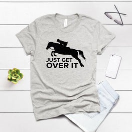 Just Get Over It Rider Shirt