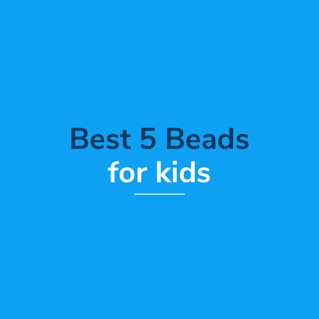 5 Best Beads To Keep The Kids Entertained