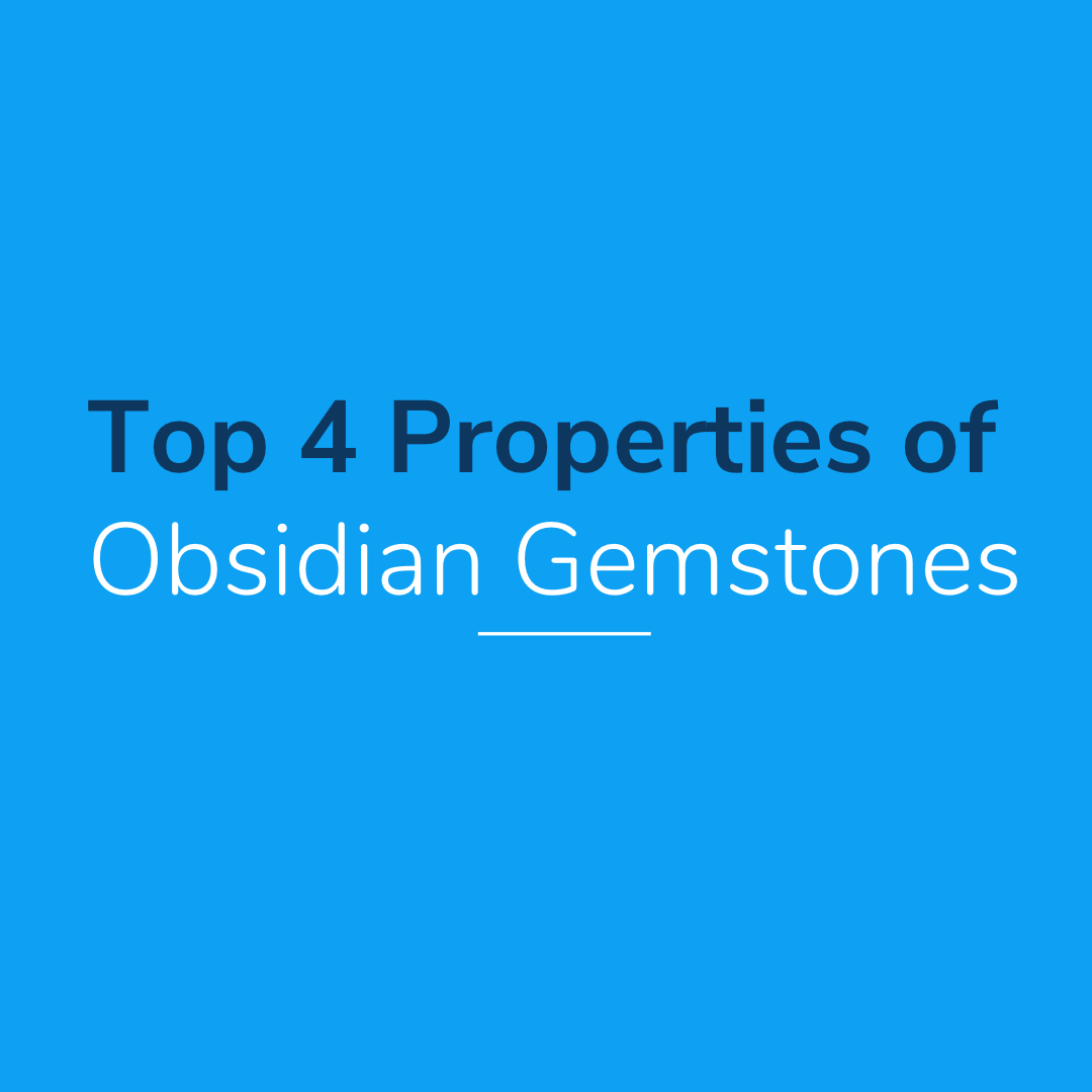 Top 4 Properties of Obsidian Gemstones
