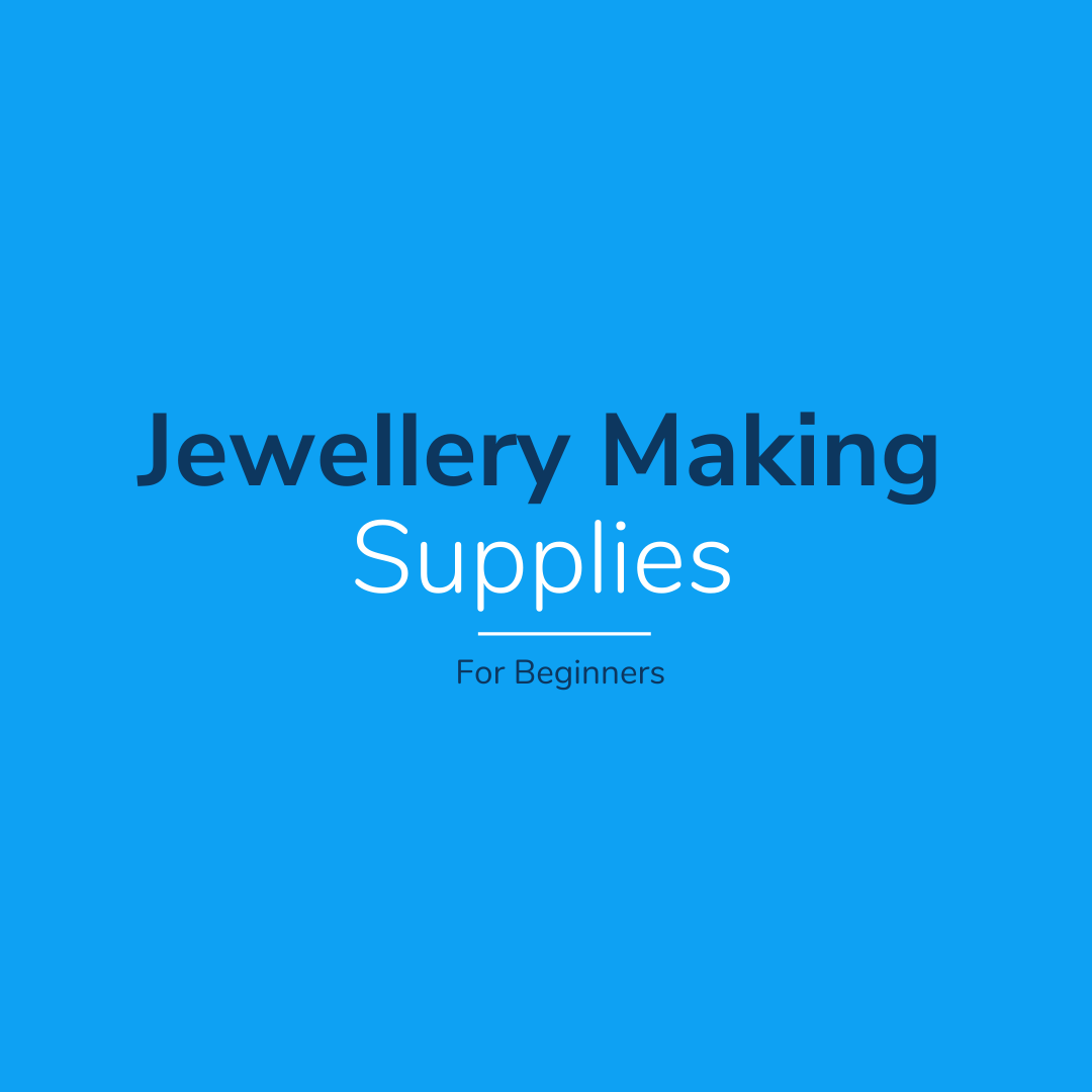 5 Essential Jewellery Making Supplies For Beginners