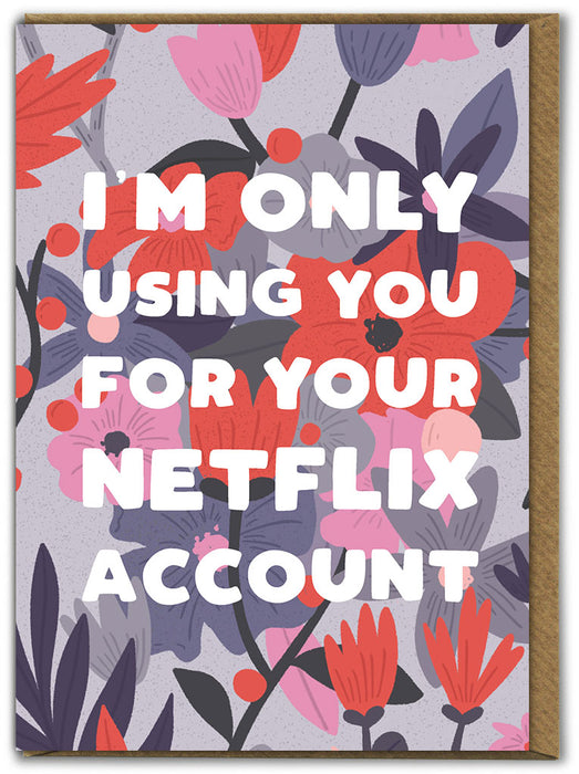 I'm Only Using You For Your Netflix Account Greetings Card