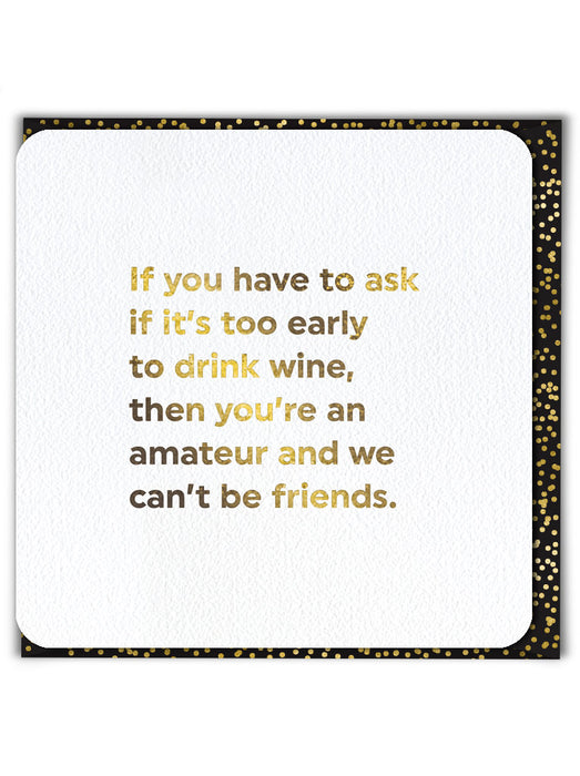 If You Have To Ask If It's Too Early To Drink Wine Greetings Card