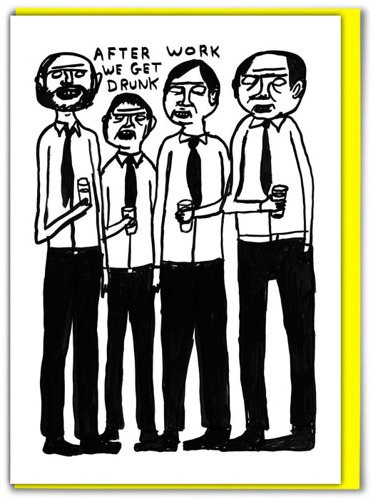 David Shrigley After Work We Get Drunk Greetings Card