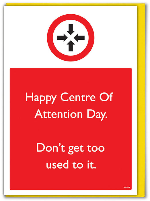 Centre Of Attention Day Greetings Card