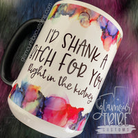 I'd Shank a Bitch for you coffee mug