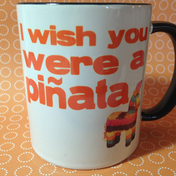 I wish you were a piñata  mug