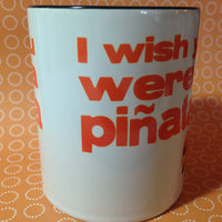 I wish you were a piñata coffee mug