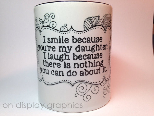 I smile because you're my daughter mug