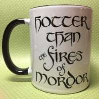 Hotter than the fires of Mordor LotR Hobbit Mug