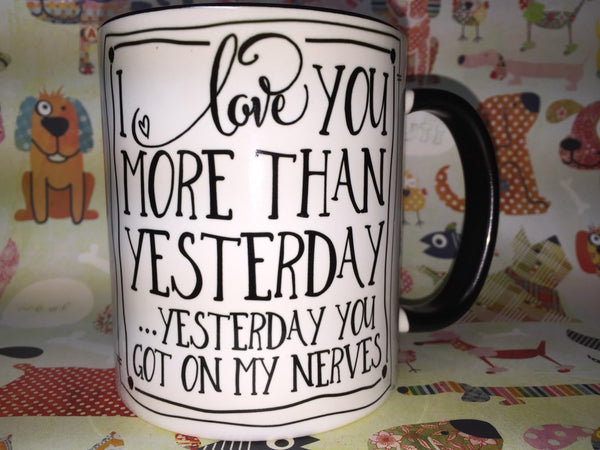 Love you more than yesterday mug