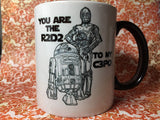 You are the R2D2 to my C3PO mug