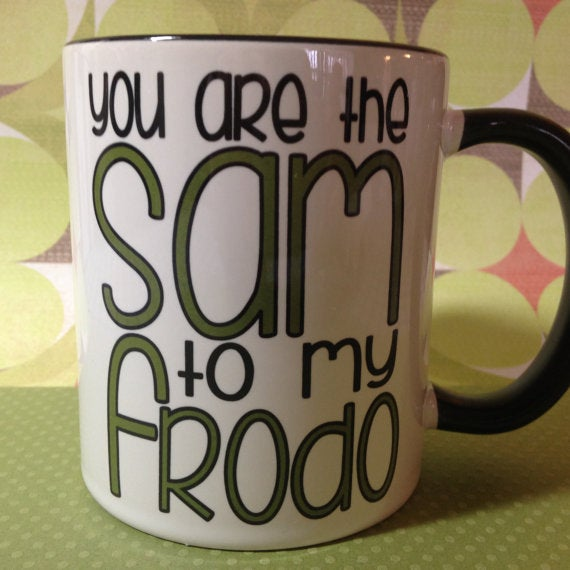 You are the Sam to my Frodo mug